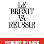 Marc Roche, « Le Brexit va réussir », Albin Michel, 240 p., 18,50 € . Publication : septembre 2018.