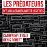 Catherine Le Gall et Denis Robert, Les Prédateurs, des milliardaires contre les États, Cherche Midi ed., 288 p., 22 €. Publication : octobre 2018.