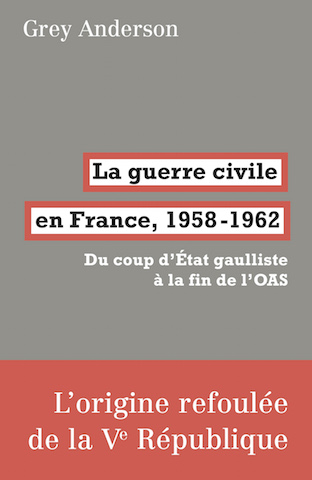 Grey Anderson (trad. de l'anglais par Éric Hazan), La guerre civile en France, 1958-1962. Du coup d'État gaulliste à la fin de l'OAS, La Fabrique éditions, 364 p., 15 €. Parution : septembre 2018.