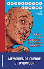 Professeur Choron avec Jean-Marie Gourio, Vous me croirez si vous voulez, Wombat, 300 p., 22€. Publication : septembre 2018.