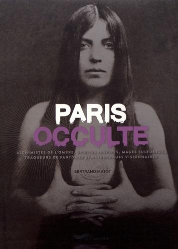 Bertrand Matot, Paris occulte, Parigramme, 128 p., 19,90 €. Publication : septembre 2018.