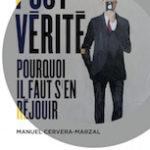 Manuel Cervera-Marzal, Post-Vérité, pourquoi il faut s'en réjouir, Le Bord de l'eau, 128 p., 12 €. Publication : 12 janvier 2019.