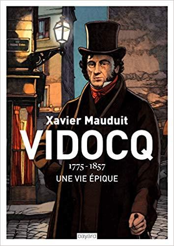 Xavier Mauduit, Vidocq. Une vie épique, Bayard, 370 p., 19,90€. Publication: novembre 2018.