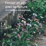 Catherine Larrère et Raphaël Larrère, Penser et agir avec la nature, La Découverte poche, 408 p., 12,50€. Publication : juin 2018.