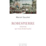Marcel Gauchet, Robespierre, l'homme qui nous divise le plus, Gallimard, 280 p., 21 €. Publication : octobre 2018.