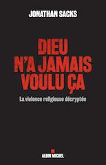 Jonathan Sacks,traduit de l'anglais par Julien Darmon, Dieu n'a jamais voulu ça [2015], Albin Michel, 268 p., 20€. Publication : Mars 2018.