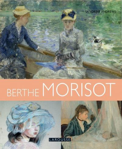 Berthe Morisot, de Sandrine Andrews, Larousse, 128 p., 12,90 €. Publication: 27 mars 2019.
