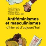 Antiféminismes et masculinismes d'hier et d'aujourd'hui, Sous la direction de Christine Bard, Mélissa Blais et Francis Dupuis-Déri, Puf, 512 p., 24€. Mars 2019.