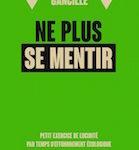 Ne plus se mentir. Petit exercice de lucidité par temps d'effondrement écologique, Jean-Marc Gancille, Rue de l'Échiquier, col. Les incisives, 96 p., 10 €. Février 2019.