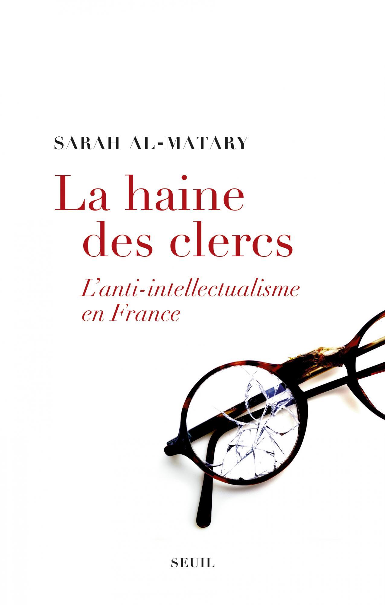 La haine des clercs. L'anti-intellectualisme en France, Sarah Al-Matary, Seuil,  392 p., 24 €.