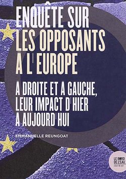 Enquête sur les opposants à l'Europe. À droite et à gauche, leur impact d'hier et d'aujourd'hui, Le Bord de l'eau,  180 p., 19€. Avril 2019.