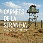 Carnets de la Strandja. 1989-2019 d'un mur l'autre, Alexandre Lévy, Buchet-Chastel, 264 p., 19€. Mai 2019.