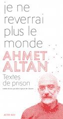 Je ne reverrai plus le monde, d'Ahmet Altan (trad. du turc par Julien Lapyere de Cabanes), 224 p., 18,50 €.