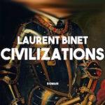 Civilizations, Laurent Binet, Grasset, 378 p., 22€.