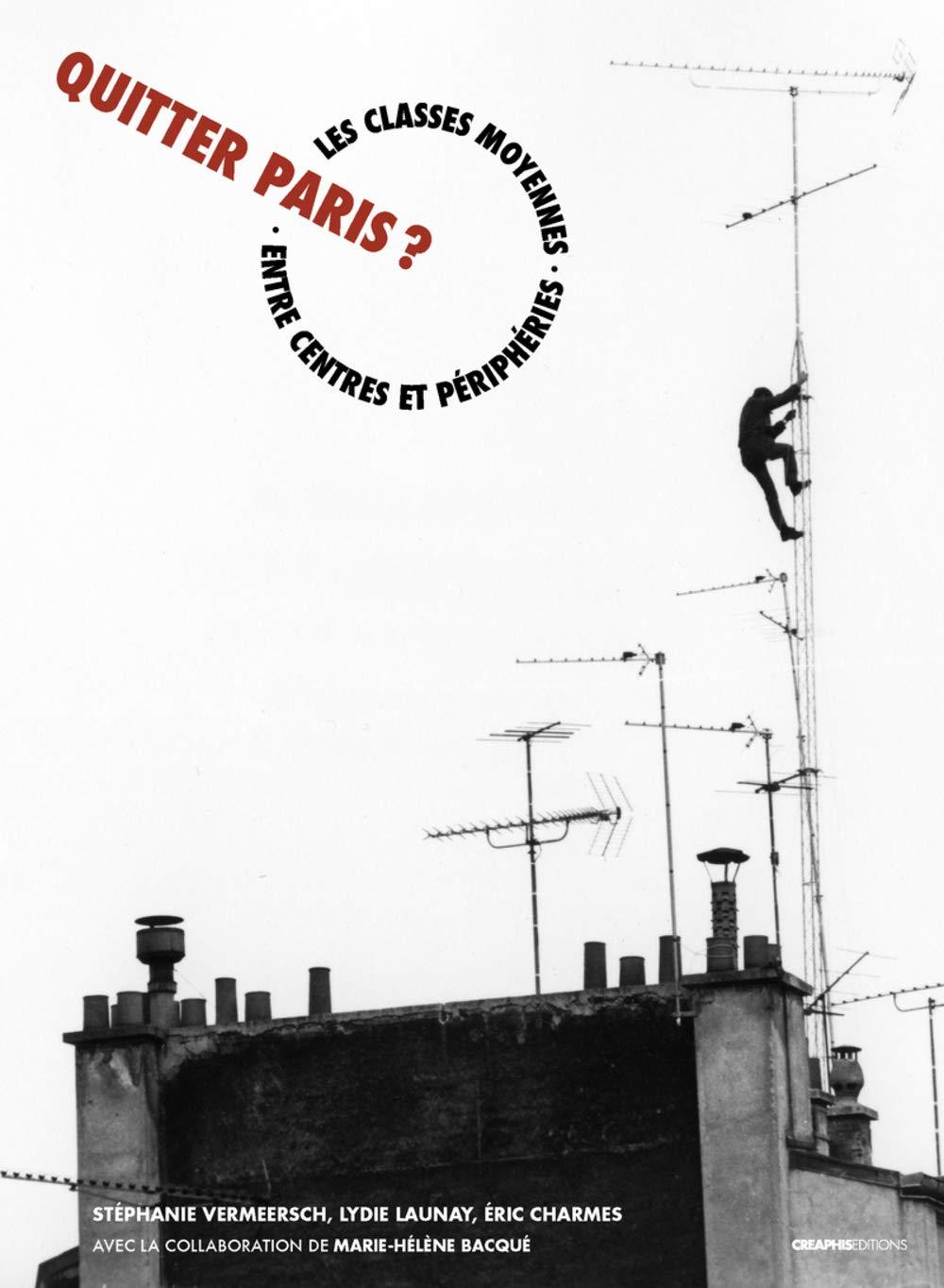 Quitter Paris ? Les classes moyennes entre centres et périphéries, Stéphanie Vermeersch, Lydie Launay, Éric Charmes, avec la collaboration de Marie-Hélène Bacqué, Créaphis, 192 p., 25 €. Paru novembre 2018.